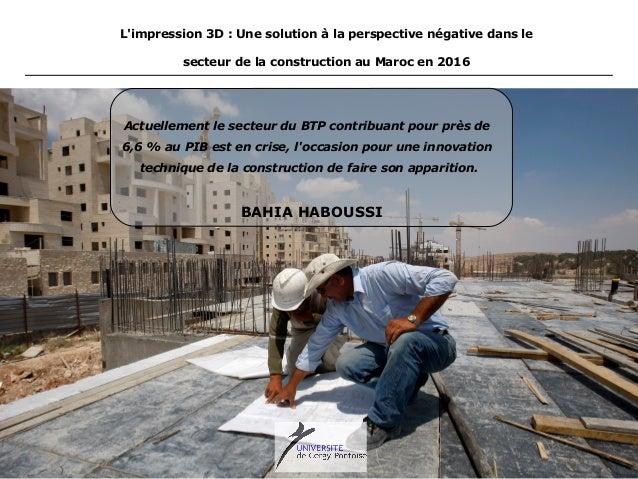 BAHIA HABOUSSI L'impression 3D : Une solution à la perspective négative dans le secteur de la construction au Maroc en 201...