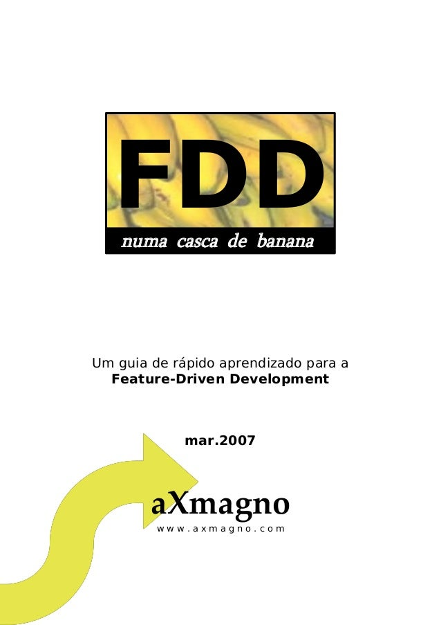 FDDnuma casca de banana Um guia de rápido aprendizado para a Feature-Driven Development mar.2007 aXmagno w w w . a x m a g...