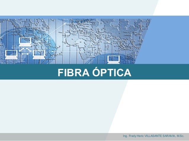 FIBRA ÓPTICA          Ing. Fredy Heric VILLASANTE SARAVIA, M.Sc.