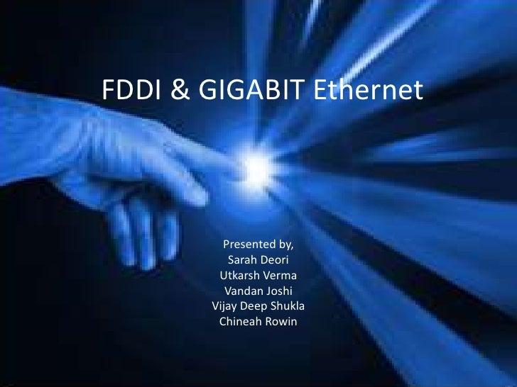 FDDI & GIGABIT Ethernet<br />Presented by,<br />Sarah Deori<br />UtkarshVerma<br />Vandan Joshi<br />Vijay Deep Shukla<br ...