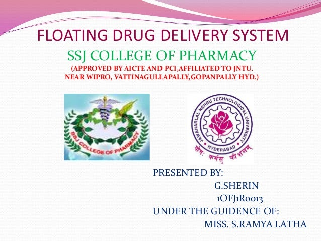 FLOATING DRUG DELIVERY SYSTEM SSJ COLLEGE OF PHARMACY (APPROVED BY AICTE AND PCI,AFFILIATED TO JNTU. NEAR WIPRO, VATTINAGU...
