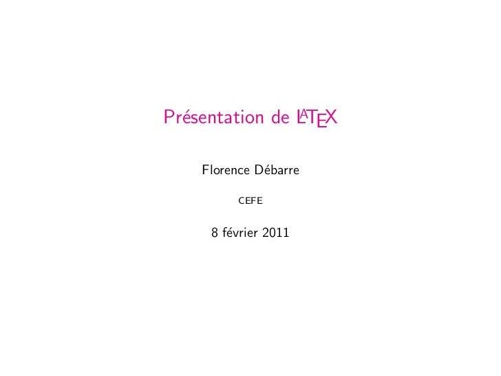 APr´sentation de LTEX  e    Florence D´barre              e         CEFE     8 f´vrier 2011        e
