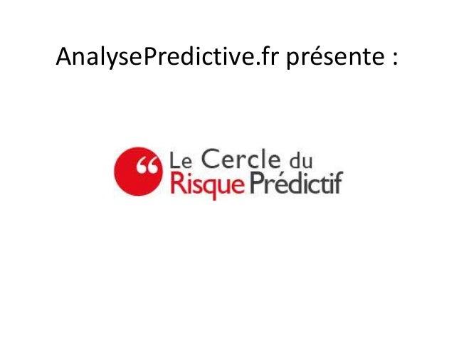 AnalysePredictive.fr présente :      Le Cercle du Risque prédictif