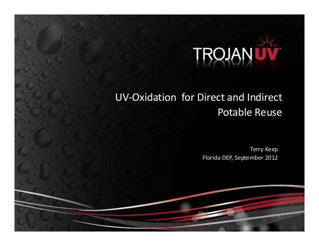 Terry Keep Florida DEP, September 2012 UV-Oxidation for Direct and Indirect Potable Reuse