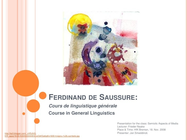 FERDINAND DE SAUSSURE:                                        Cours de linguistique générale                              ...