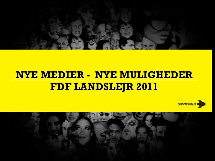 NYE MEDIER - NYE MULIGHEDER      FDF LANDSLEJR 2011