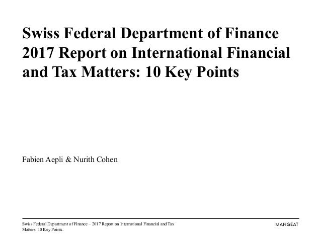 Swiss Federal Department of Finance – 2017 Report on International Financial and Tax Matters: 10 Key Points. Swiss Federal...