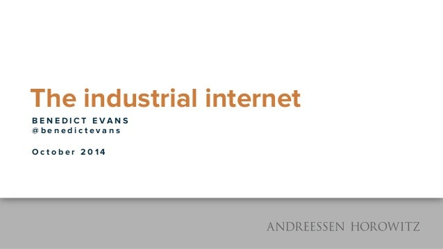 The industrial internet  B E N E D I C T E V A N S  @ b e n e d i c t e v a n s  O c t o b e r 2 0 1 4