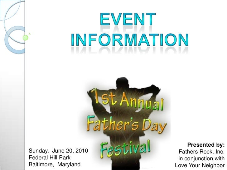 Event <br />information<br />Presented by:<br />Fathers Rock, Inc.<br /> in conjunction with<br />Love Your Neighbor (LYN)...