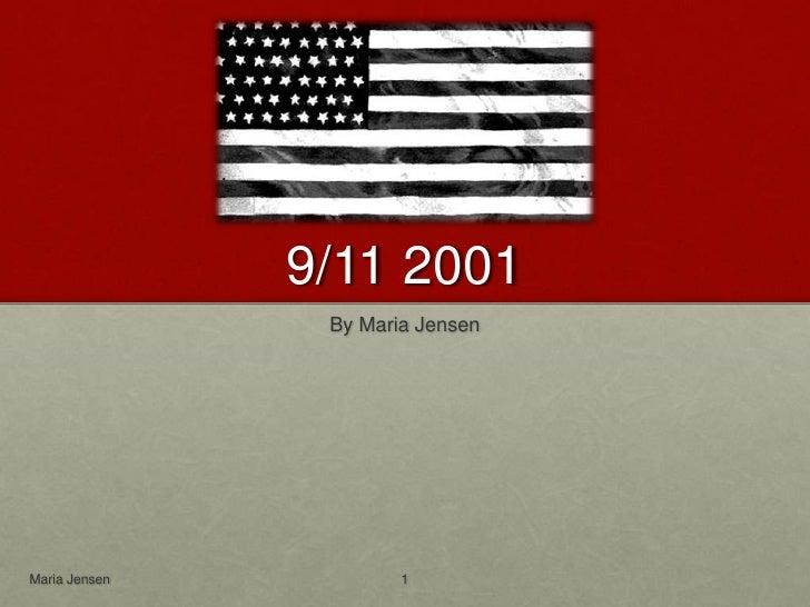 9/11 2001<br />By Maria Jensen<br />Maria Jensen<br />1<br />