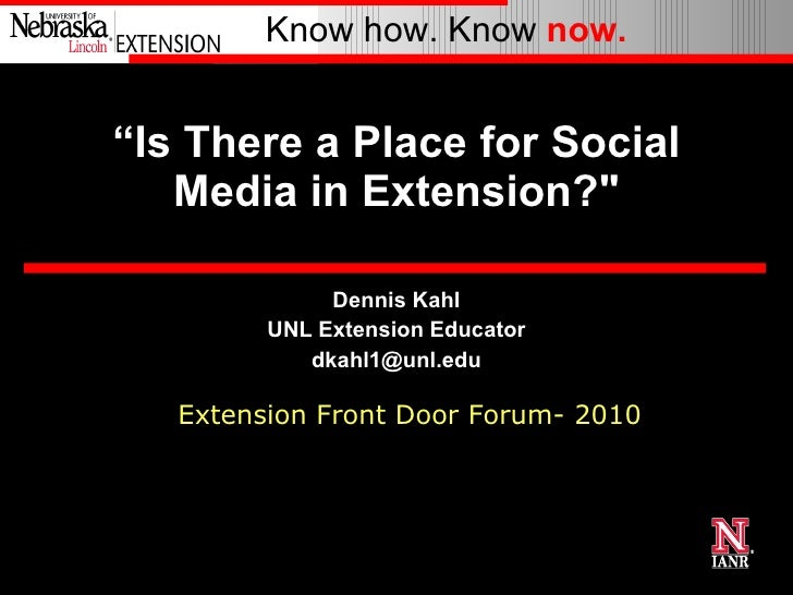 """ Is There a Place for Social Media in Extension?"" Dennis Kahl UNL Extension Educator [email_address] Extension Front..."