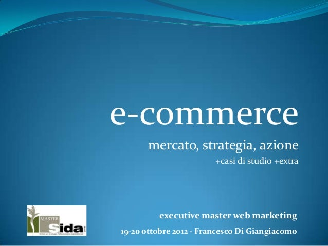 e-commerce      mercato, strategia, azione                        +casi di studio +extra         executive master web mark...