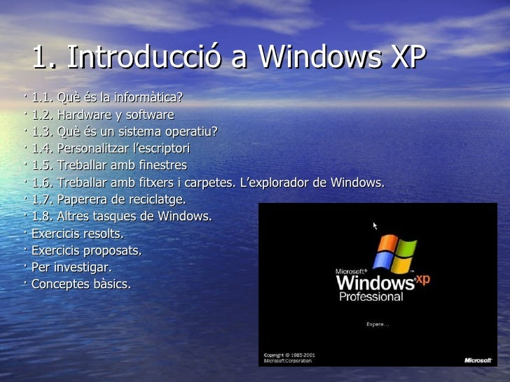 1. Introducció a Windows XP <ul><li>· 1.1. Què és la informàtica? </li></ul><ul><li>· 1.2. Hardware y software </li></ul><...