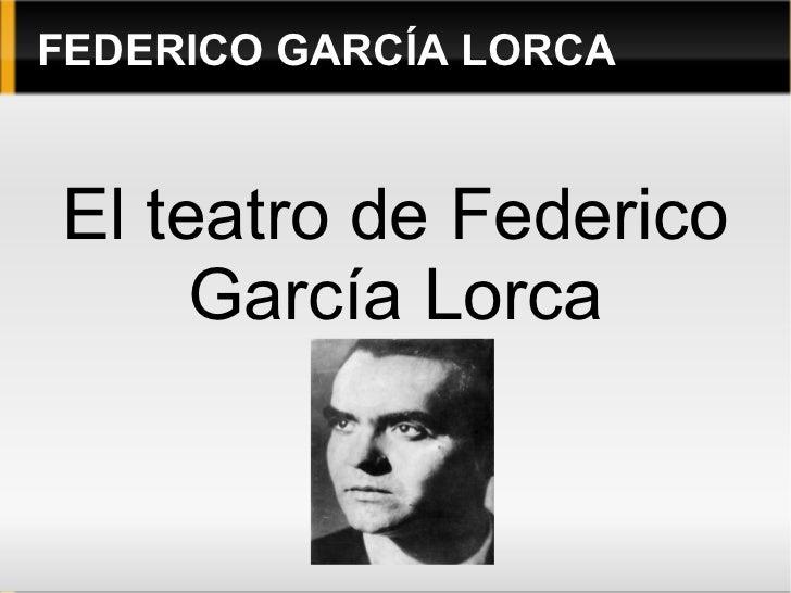 FEDERICO GARCÍA LORCAEl teatro de Federico     García Lorca