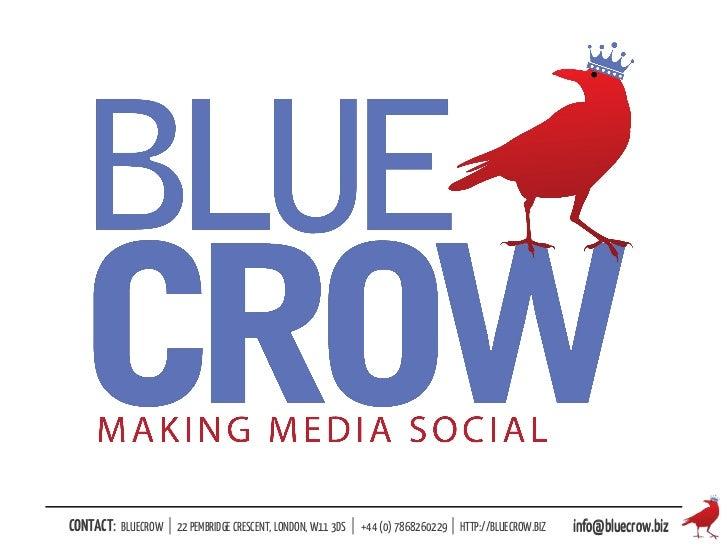 CONTACT:   BLUECROW   | 22 PEMBRIDGE CRESCENT, LONDON, W11 3DS |   +44 (0) 7868260229 | HTTP://BLUECROW.BIZ   info@bluecro...
