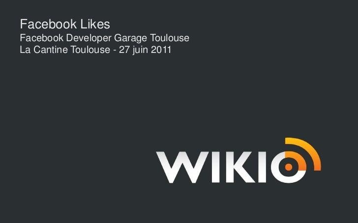 Facebook Likes<br />Facebook Developer Garage Toulouse<br />La Cantine Toulouse - 27 juin 2011<br />