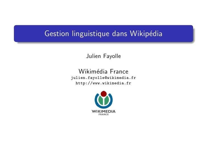 Gestion linguistique dans Wikip´dia                                e               Julien Fayolle            Wikim´dia Fra...