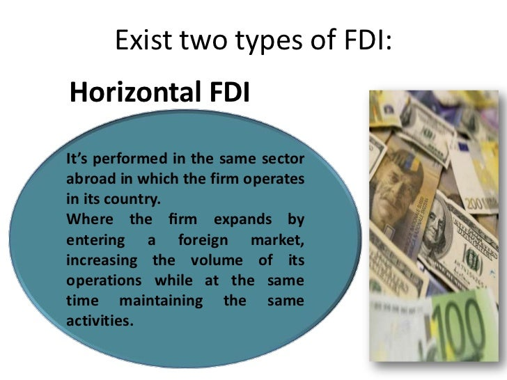 Vertical FDIIt's performed in a sectorabroad that provides inputsor selling the products of theoperation of the company in...