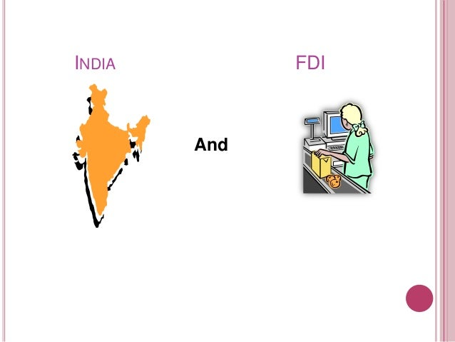 fdi in india advantages and disadvantages A foreign direct investment absolute cost advantages india attracted fdi of $31 billion compared to $28 billion and $27 billion of china and the us.