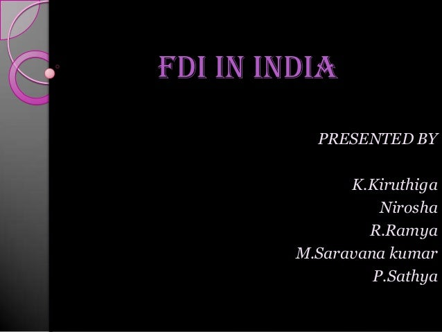 Fdi in india PRESENTED BY K.Kiruthiga Nirosha R.Ramya M.Saravana kumar P.Sathya