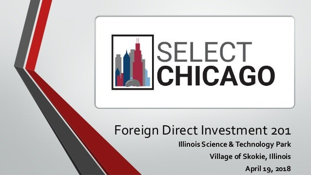 Foreign Direct Investment 201 Illinois Science &Technology Park Village of Skokie, Illinois April 19, 2018