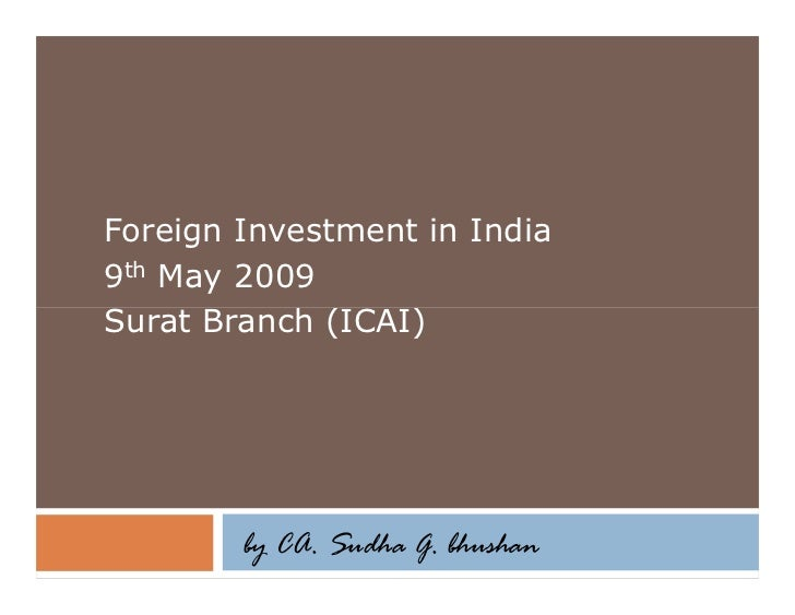 Foreign Investment in India9th May 2009Surat Branch (ICAI)        by CA. Sudha G. bhushan