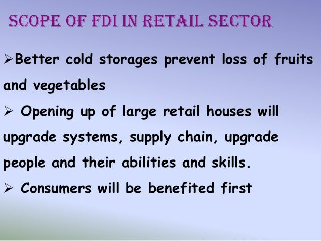 fdi in retail sector A project report onfdi in indian retail sector prepared by: akash jain roll no:- 7146 bcom(h) iiird year a project report on fdi.