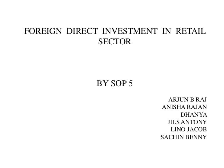 FOREIGN DIRECT INVESTMENT IN RETAIL              SECTOR             BY SOP 5                            ARJUN B RAJ       ...
