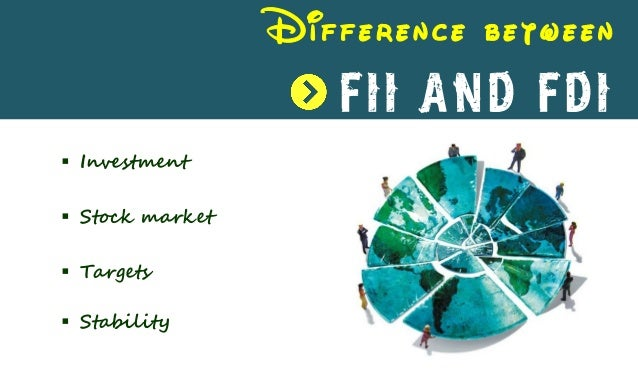 role of fdi fii in Impact of fii investments on stock market volatility and foreign exchange  reserves:  the increased interest of foreign institutional investors (fiis) in  indian equity  the impact of foreign direct investment on stock market.