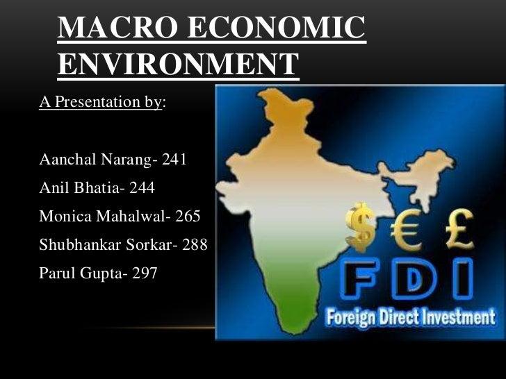MACRO ECONOMIC  ENVIRONMENTA Presentation by:Aanchal Narang- 241Anil Bhatia- 244Monica Mahalwal- 265Shubhankar Sorkar- 288...