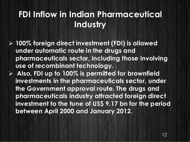 FDI Inflow in Indian Pharmaceutical Industry  100% foreign direct investment (FDI) is allowed under automatic route in th...