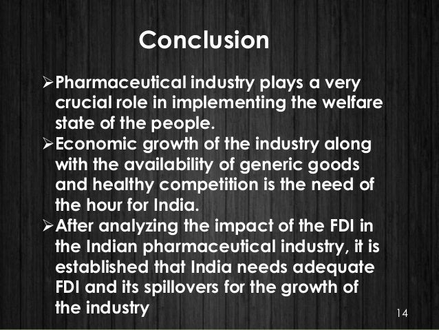 Conclusion Pharmaceutical industry plays a very crucial role in implementing the welfare state of the people. Economic g...