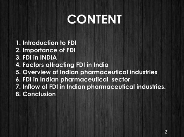 CONTENT 1. Introduction to FDI 2. Importance of FDI 3. FDI in INDIA 4. Factors attracting FDI in India 5. Overview of Indi...