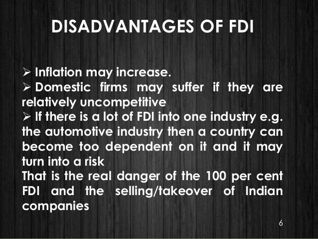  Inflation may increase.  Domestic firms may suffer if they are relatively uncompetitive  If there is a lot of FDI into...