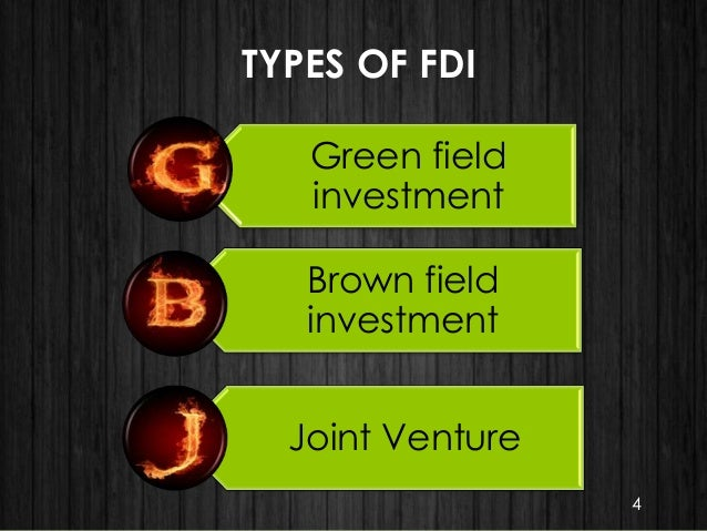 TYPES OF FDI Green field investment Brown field investment Joint Venture 4