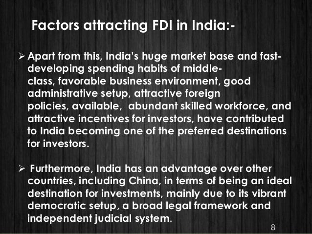 Factors attracting FDI in India:- Apart from this, India's huge market base and fast- developing spending habits of middl...