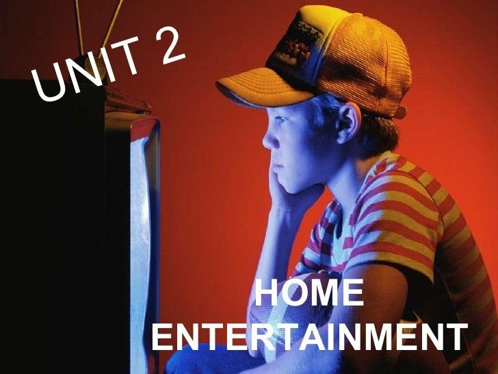 UNIT 2 HOME ENTERTAINMENT UNIT 2