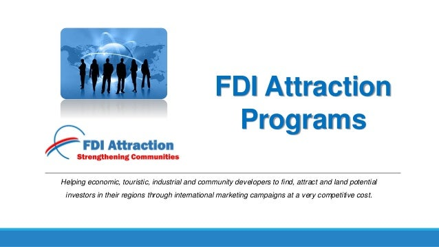 FDI Attraction Programs Helping economic, touristic, industrial and community developers to find, attract and land potenti...