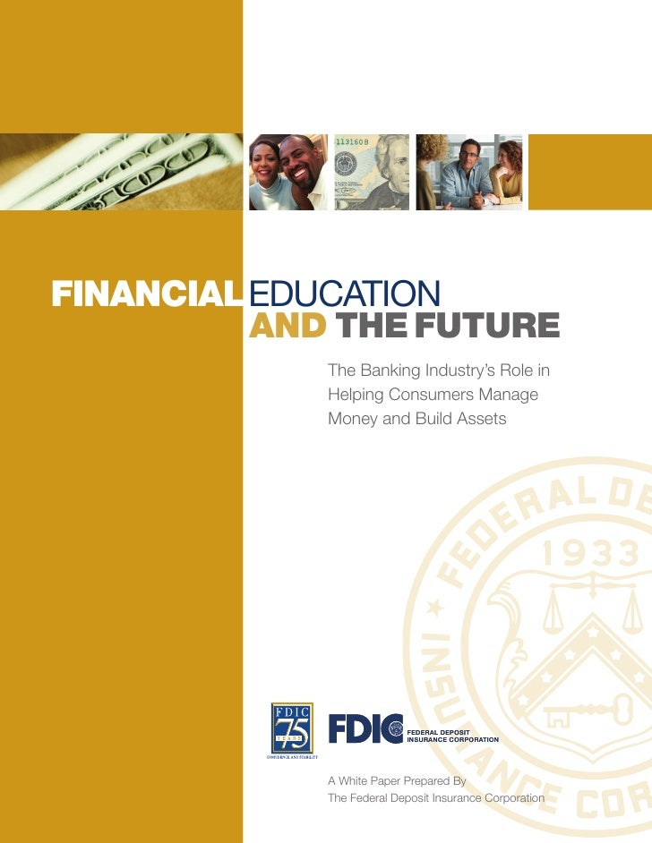 FINANCIALEDUCATION         AND THE FUTURE            The Banking Industry's Role in            Helping Consumers Manage   ...