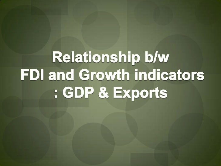 fdi and economic growth Abstract it is often asserted with confidence that foreign direct investment (fdi) is  beneficial for economic growth in the host economy empirical.