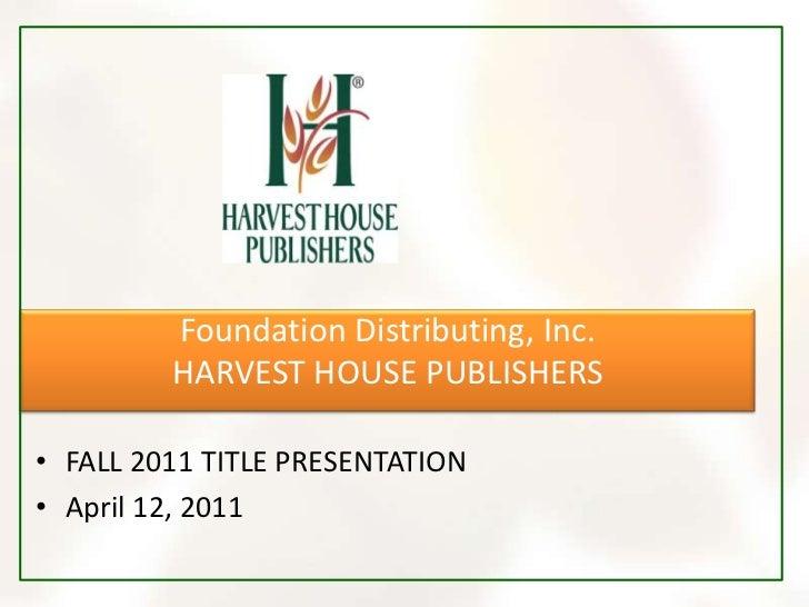 Foundation Distributing, Inc.HARVEST HOUSE PUBLISHERS<br />FALL 2011 TITLE PRESENTATION<br />April 12, 2011<br />