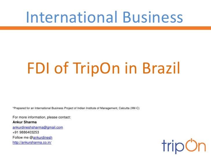 International Business             FDI of TripOn in Brazil  *Prepared for an International Business Project of Indian Inst...