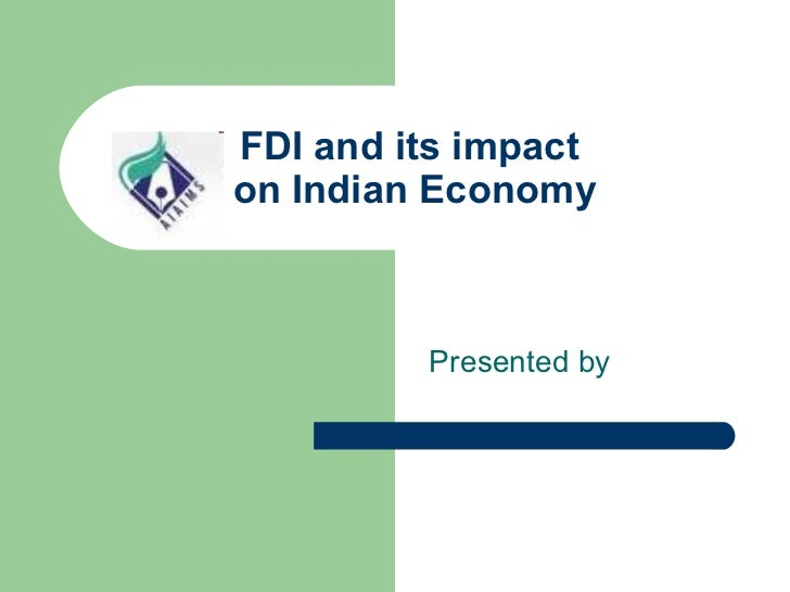 FDI and its impact  on Indian Economy Presented by