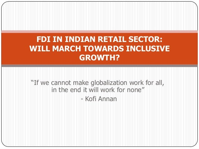 fdi in indian retail sector For promoting foreign direct investment in the multi-brand retail sector of india, in  the light of recent developments, given are bright and highly productive ideas.