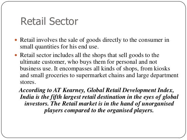 growth of retail sector in india The indian retail sector is now worth about $250bn (£140bn) a year, but it is heavily underdeveloped well over 95% of the market is made up of small, uncomputerised family-run stores.