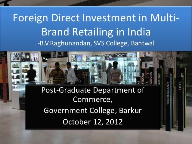 Foreign Direct Investment in Multi-      Brand Retailing in India     -B.V.Raghunandan, SVS College, Bantwal      Post-Gra...