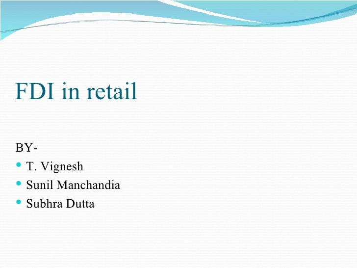 FDI in retailBY- T. Vignesh Sunil Manchandia Subhra Dutta