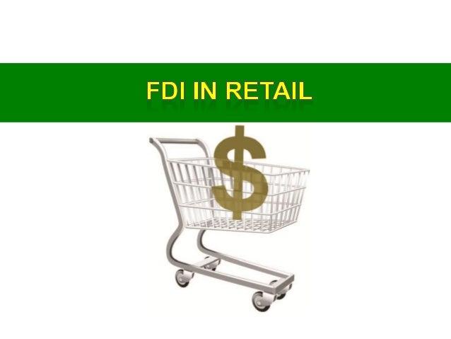 FDI in RetailKey milestones in FDI history1997(January)2011(November)2012(January)2012(September)51% MBRT &51% to 100% SBR...