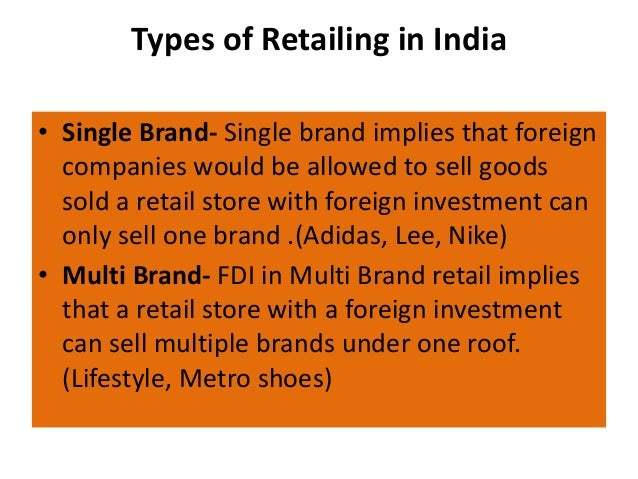 fdi in retail in india 2017-8-15  the liberalisation of the regulatory framework for foreign direct investment (fdi) in the retail sector in india has been slow but steady india government, public sector khaitan & co 15 aug 2017.