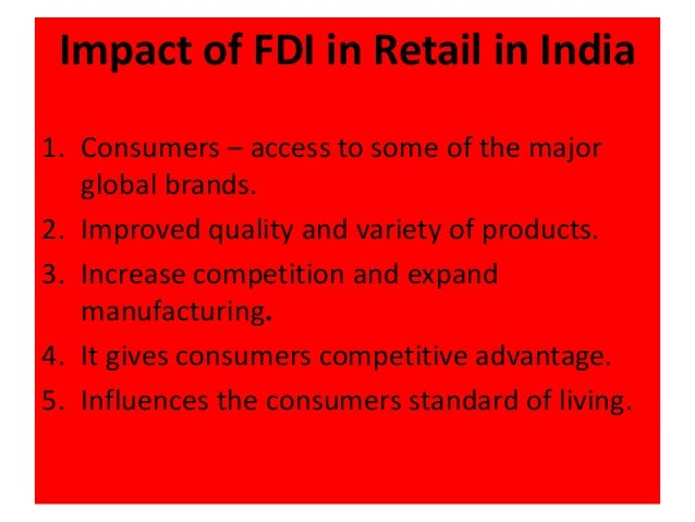 fdi in indian retail sector The government of india has taken various initiatives to improve the retail industry in india some of them are listed below: the government of india may change the foreign direct investment (fdi) rules in food processing, in a bid to permit e-commerce companies and foreign retailers to sell made in india consumer products.